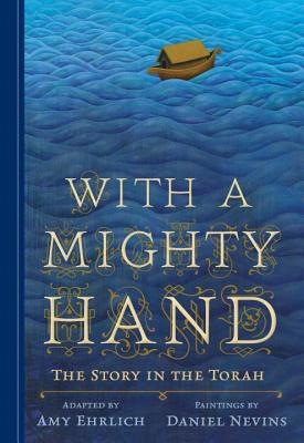 """With a Mighty Hand: The Story in the Torah, """"Ehrlich, Amy"""""""