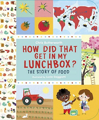 How Did That Get In My Lunchbox?: The Story of Food, Butterworth, Chris