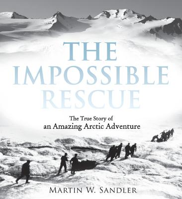 Image for The Impossible Rescue: The True Story of an Amazing Arctic Adventure