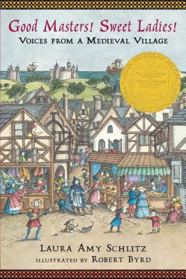 """Good Masters! Sweet Ladies!: Voices from a Medieval Village, """"Schlitz, Laura Amy"""""""