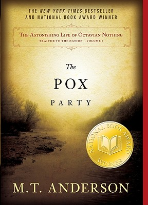The Astonishing Life of Octavian Nothing, Traitor to the Nation, Volume I: The Pox Party, M.T. Anderson
