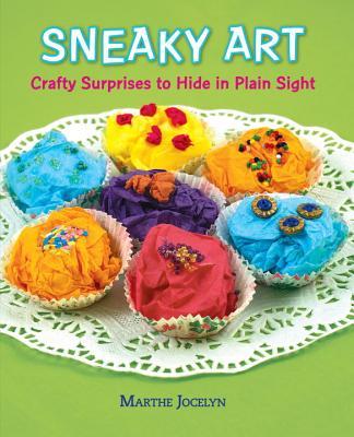 Sneaky Art: Crafty Surprises to Hide in Plain Sight, Jocelyn, Marthe