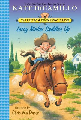 Leroy Ninker Saddles Up: Tales from Deckawoo Drive, Volume One, Kate DiCamillo