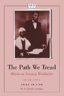 The Path We Tread: Blacks in Nursing Worldwide, 1854-1994, Carnegie, M. Elizabeth