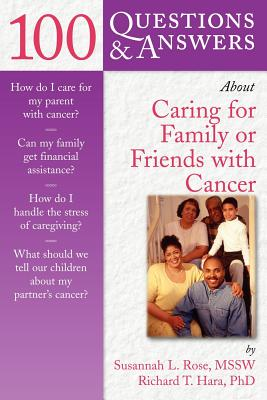 Image for 100 Questions & Answers About Caring for Family or Friends with Cancer