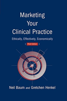 Marketing Your Clinical Practice, Third Edition, Baum, Neil