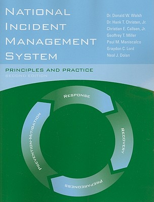 National Incident Management System: Principles and Practice, Walsh, Dr. Donald W.; Christen Jr., Dr. Hank T.; Lord, Graydon C.; Miller, Geoffrey T.
