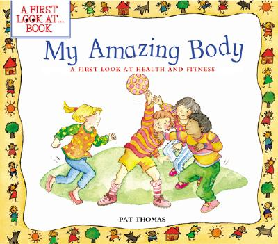 My Amazing Body: A First Look at Health and Fitness (First Look at Books), Pat Thomas