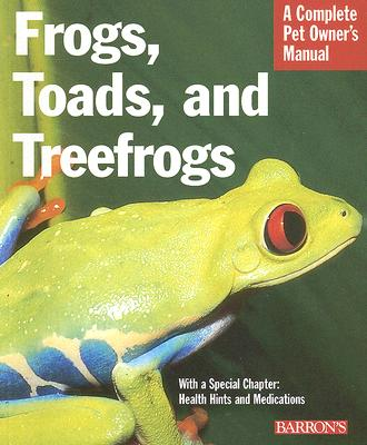 Frogs, Toads, and Treefrogs (Barron's Complete Pet Owner's Manuals), R.D. Bartlett, Patricia Bartlett