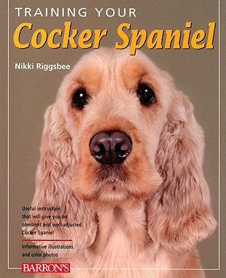 Image for Training Your Cocker Spaniel (Training Your Dog Series)