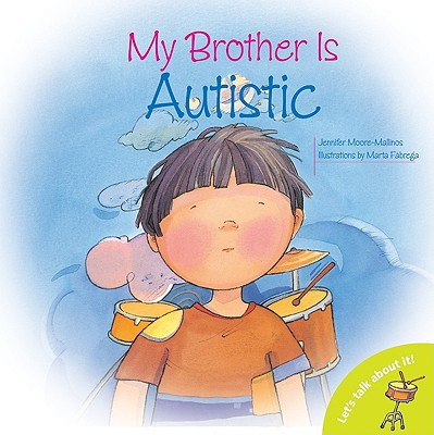 My Brother is Autistic (Let's Talk About It Books), Moore-Mallinos, Jennifer