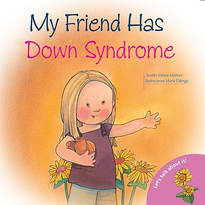My Friend Has Down Syndrome (Let's Talk About It Series), Moore-Mallinos, Jennifer