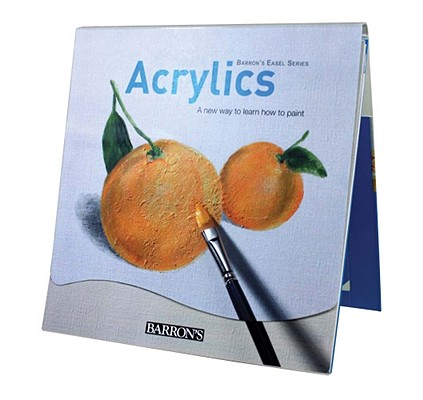 Image for Acrylics: A New Way to Learn How to Paint (Barron's Easel Series)