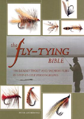 The Fly-Tying Bible: 100 Deadly Trout and Salmon Flies in Step-by-Step Photographs, Peter Gathercole