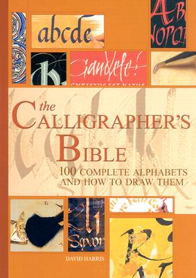 Image for The Calligrapher's Bible: 100 Complete Alphabets and How to Draw Them
