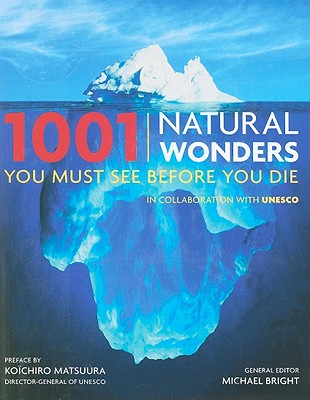 1001 Natural Wonders You Must See Before You Die: UNESCO Edition, Michael Bright