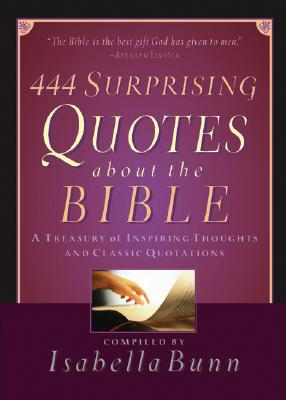 444 Surprising Quotes About the Bible: A Treasury of Inspiring Thoughts and Classic Quotations, Baker Publishing Group