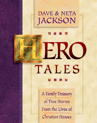 Hero Tales: A Family Treasury of True Stories from the Lives of Christian Heroes, Dave Jackson, Neta Jackson