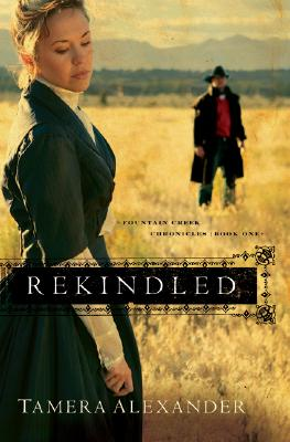 Rekindled (Fountain Creek Chronicles, Book 1), Alexander,Tamera