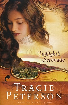 Twilight's Serenade (Song of Alaska Series, Book 3), Peterson, Tracie