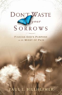 Image for Dont Waste Your Sorrows: Finding God's Purpose in the Midst of Pain