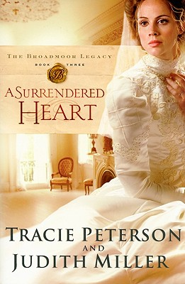 A Surrendered Heart (Broadmoor Legacy, Book 3), Peterson,Tracie/Miller,Judith