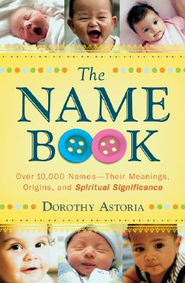 Image for The Name Book: Over 10,000 Names - Their Meanings, Origins, and Spiritual Significance