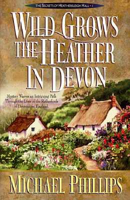 Wild Grows the Heather in Devon (The Secrets of Heathersleigh Hall), Phillips, Michael R.