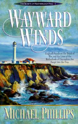 Wayward Winds (Secrets of Heathersleigh Hall #2), Michael Phillips