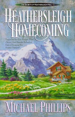 Heathersleigh Homecoming (Secrets of Heathersleigh Hall #3), Michael Phillips