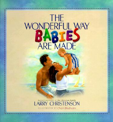 The Wonderful Way Babies Are Made, Christenson, Larry
