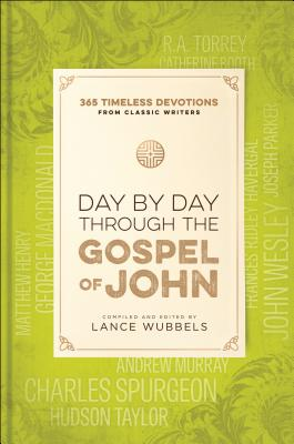 Image for Day by Day through the Gospel of John: 365 Timeless Devotions from Classic Writers