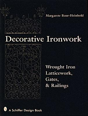 Decorative Ironwork: Wrought Iron Gratings, Gates and Railings (Schiffer Design Book), Margarete Baur-Heinhold