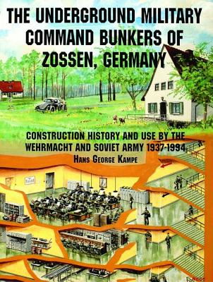 Image for The Underground Military Command Bunkers of Zossen, Germany: History of Their Construction & Use by the Wehrmacht & Soviet Army 1937-1994