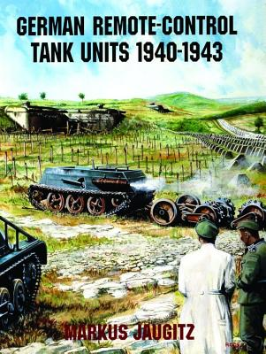 Image for German Remote-Control Tank Units 1940-1943 (Schiffer Military/Aviation History)