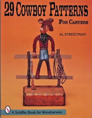 29 Cowboy Patterns for Carvers: A Schiffer Book for Woodcarvers, Streetman, Al