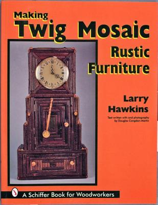 Image for Making Twig Mosaic Rustic Furniture (Schiffer Book for Woodworkers)
