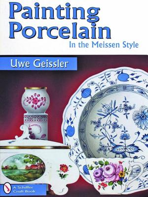 Painting Porcelain in the Meissen Style (Schiffer Craft Book), Geissler, Uwe