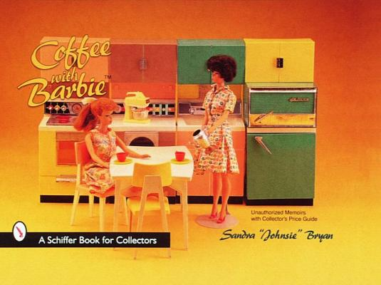 "Coffee with Barbie(r) Doll (Schiffer Book for Collectors), Bryan, Sandra ""Johnsie"""