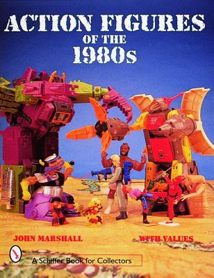 Action Figures of the 1980s (A Schiffer Book for Collectors), Marshall, John
