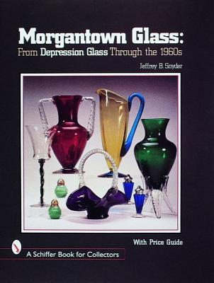 Image for MORGANTOWN GLASS: FROM DEPRESSION GLASS THROUGH THE 1960S