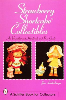 Image for Strawberry Shortcake Collectibles: An Authorized Handbook and Price Guide (A Schiffer Book for Collectors)