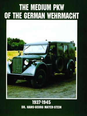 The Medium Pkw of the German Wehrmacht 1937-1945 (Schiffer Military History), Hans-George Mayer-Stein