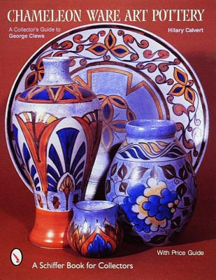 Chameleon Ware Art Pottery: A Collector's Guide to George Clews (Schiffer Book for Collectors), Calvert, Hilary