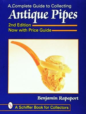 A Complete Guide to Collecting Antique Pipes (Schiffer Book for Collectors), Benjamin Rappaport