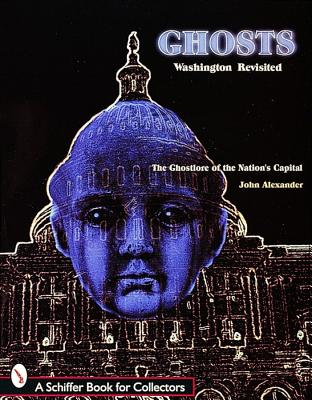 Image for Ghosts! Washington Revisited : The Ghostlore of the Nation's Capital