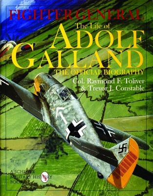 Fighter General; The Life of Adolf Galland - the Official Biography, Toliver, Col Raymond F. & Constable, Trevor J.