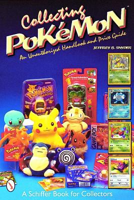 Collecting Pokemon: An Unauthorized Handbook and Price Guide (Schiffer Book for Collectors), Snyder, Jeffrey B