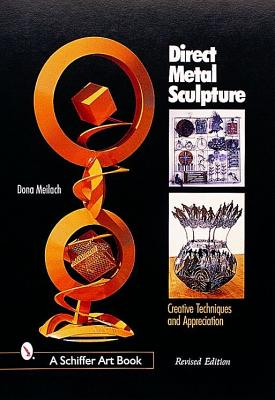 Direct Metal Sculpture: Creative Techniques and Appreciation (Schiffer Art Books), Meilach, Dona Z