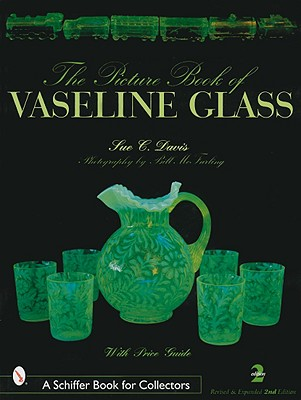 Picture Book of Vaseline Glass Edition (A Schiffer Book for Collectors), 2nd Revised and Expanded Edition, Sue C. Davis